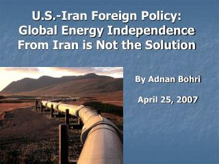 U.S.-Iran Foreign Policy: Global Energy Independence From Iran is Not the Solution