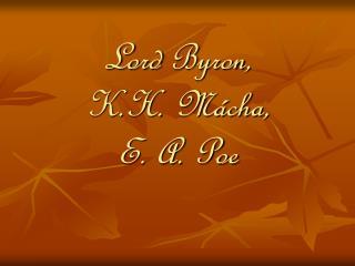 Lord  Byron ,  K.H.  Mácha ,  E.  A.  Poe