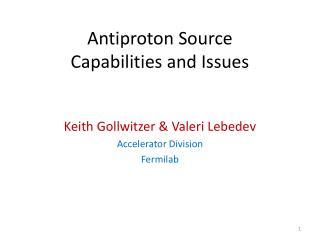 Antiproton Source Capabilities and Issues