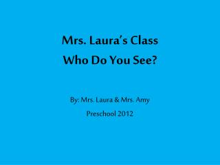 Mrs. Laura's Class Who Do You See?