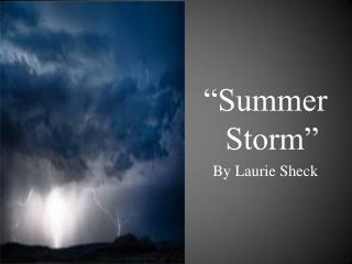 """Summer Storm"" By Laurie Sheck"