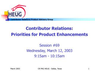 Contributor Relations:  Priorities for Product Enhancements Session #69 Wednesday, March 12, 2003