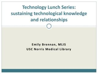 Technology Lunch Series: sustaining technological knowledge and relationships