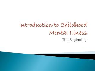 Introduction to Childhood Mental Illness