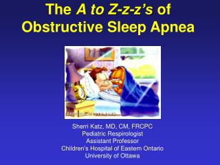 The  A to Z-z-z's  of Obstructive Sleep Apnea