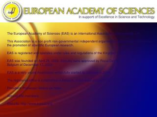 The European Academy of Sciences (EAS) is an international Association with scientific aim.