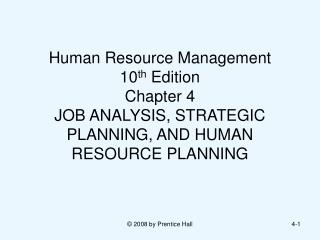 Human Resource Management  10 th  Edition Chapter 4  JOB ANALYSIS, STRATEGIC PLANNING, AND HUMAN RESOURCE PLANNING