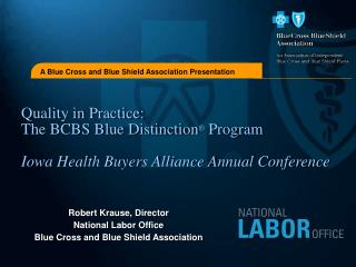 Quality in Practice: The BCBS Blue Distinction ® Program Iowa Health Buyers Alliance Annual Conference