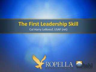 The First Leadership  Skill Col Harry LeBoeuf, USAF (ret)