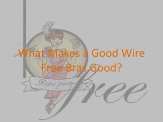 What Makes a Good Wire Free Bras Good?