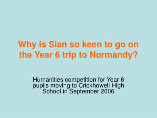 Why is Sian so keen to go on the Year 6 trip to Normandy?
