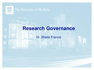 Research Governance Dr. Sheila Francis