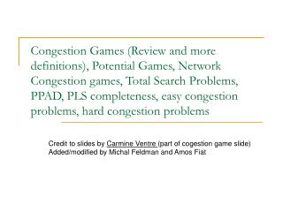Credit to slides by  Carmine Ventre  (part of cogestion game slide)
