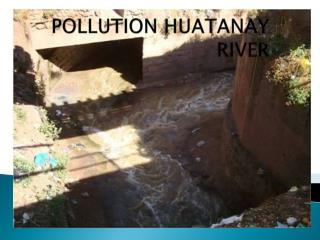 POLLUTION  HUATANAY               RIVER