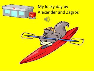 My lucky  day by Alexander and Zagros