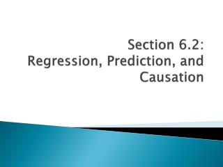 Section 6.2: Regression, Prediction, and Causation