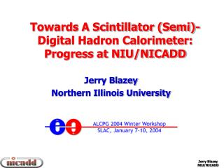 Towards A Scintillator (Semi)-Digital Hadron Calorimeter:  Progress at NIU/NICADD Jerry Blazey
