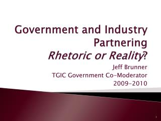 Government and Industry Partnering Rhetoric or Reality ?