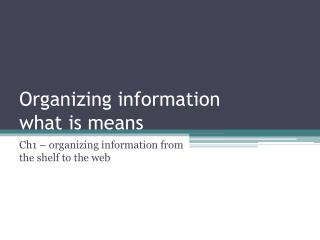 Organizing information  what is means