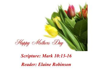 Scripture: Mark 10:13-16 Reader: Elaine Robinson