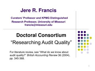 Jere R. Francis Curators' Professor and KPMG Distinguished Research Professor, University of Missouri francis@missouri