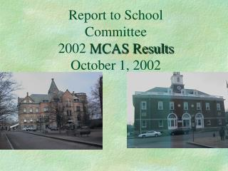 Report to School Committee 2002  MCAS Results October 1, 2002