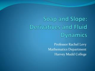 Soap and Slope: Derivatives and Fluid Dynamics