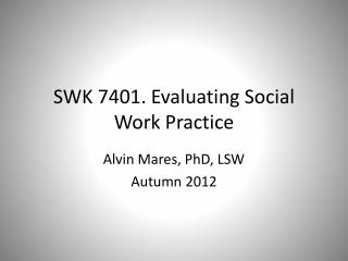 SWK 7401. Evaluating Social Work Practice
