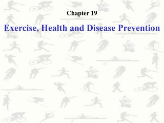 Chapter  19 Exercise, Health and Disease  Prevention