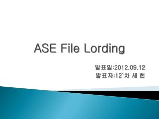 ASE File Lording