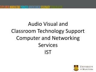Audio Visual and Classroom Technology Support Computer and Networking Services IST