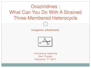 Oxaziridines  :  What  Can You Do  With  A  Strained Three - Membered Heterocycle