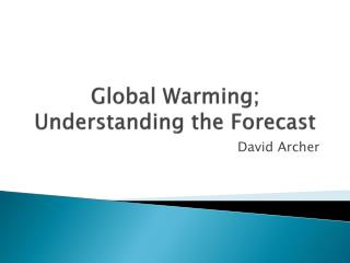 Global Warming; Understanding the Forecast