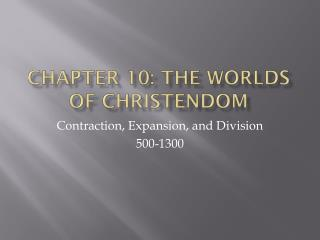 Chapter 10: The Worlds of Christendom