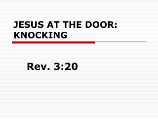 JESUS AT THE DOOR: KNOCKING