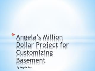 Angela's Million Dollar Project for Customizing Basement