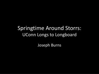 Springtime Around Storrs: UConn Longs to  Longboard