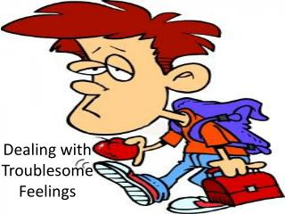Dealing with Troublesome Feelings
