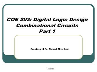 COE 202: Digital Logic Design Combinational Circuits Part 1