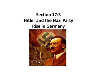 Section 17:3 Hitler and the Nazi Party Rise in Germany
