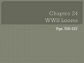 Chapter 24 WWII Looms