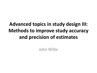 Advanced topics in study design III: Methods to improve study accuracy and precision of estimates