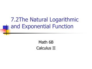 7.2The  Natural  Logarithmic and Exponential  Function