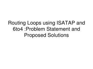 Routing Loops using ISATAP and 6to4 :  Problem Statement and Proposed Solutions