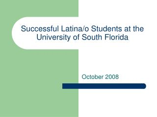 Successful Latina/o Students at the University of South Florida