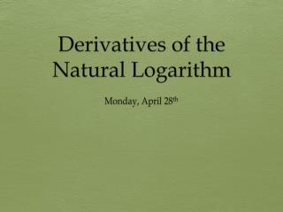 Derivatives of the  Natural Logarithm