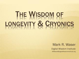 The Wisdom of longevity & Cryonics