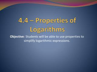 4.4 – Properties of Logarithms