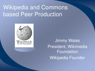 Wikipedia and Commons based Peer Production