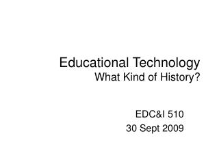 Educational Technology What Kind of History?